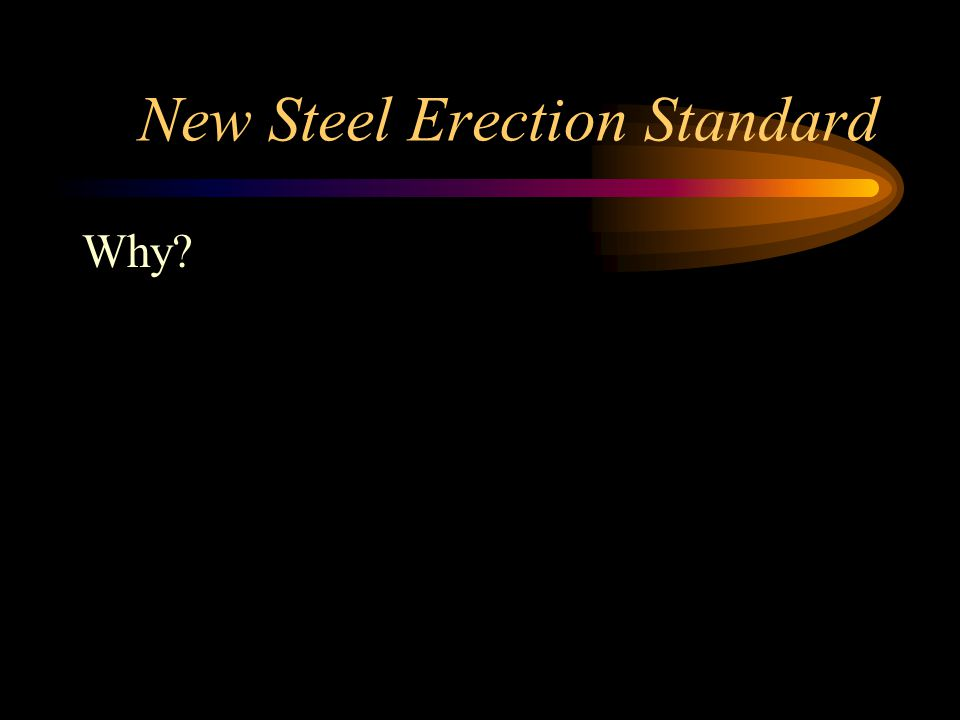 New Steel Erection Standard Why?