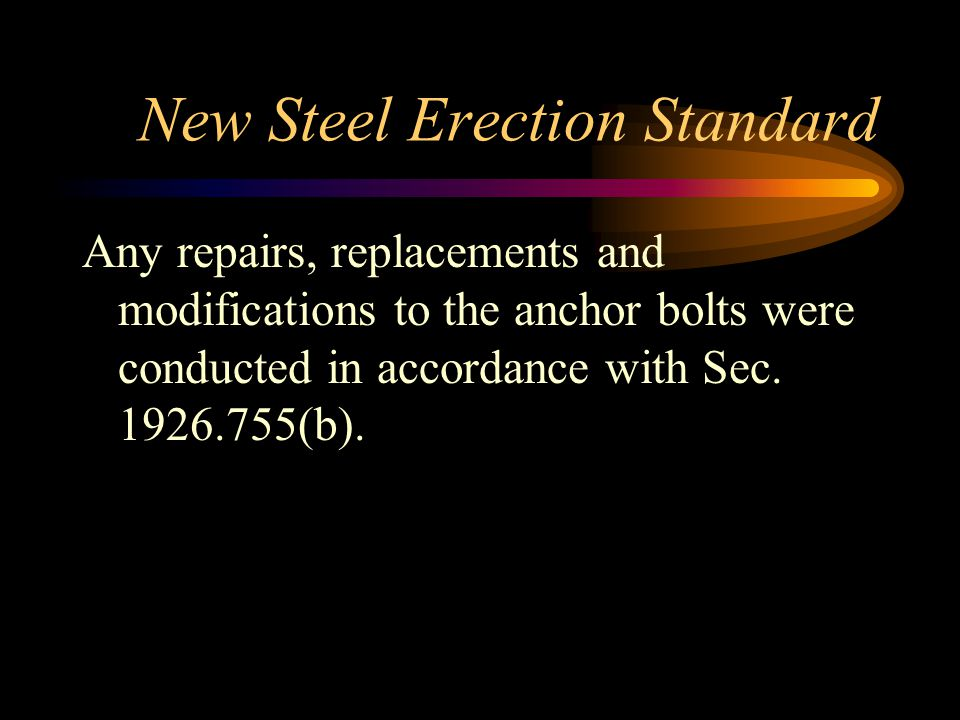 New Steel Erection Standard Any repairs, replacements and modifications to the anchor bolts were conducted in accordance with Sec.