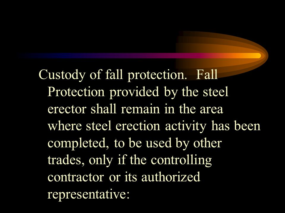 Custody of fall protection. Fall Protection provided by the steel erector shall remain in the area where steel erection activity has been completed, t