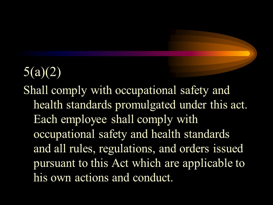 5(a)(2) Shall comply with occupational safety and health standards promulgated under this act.