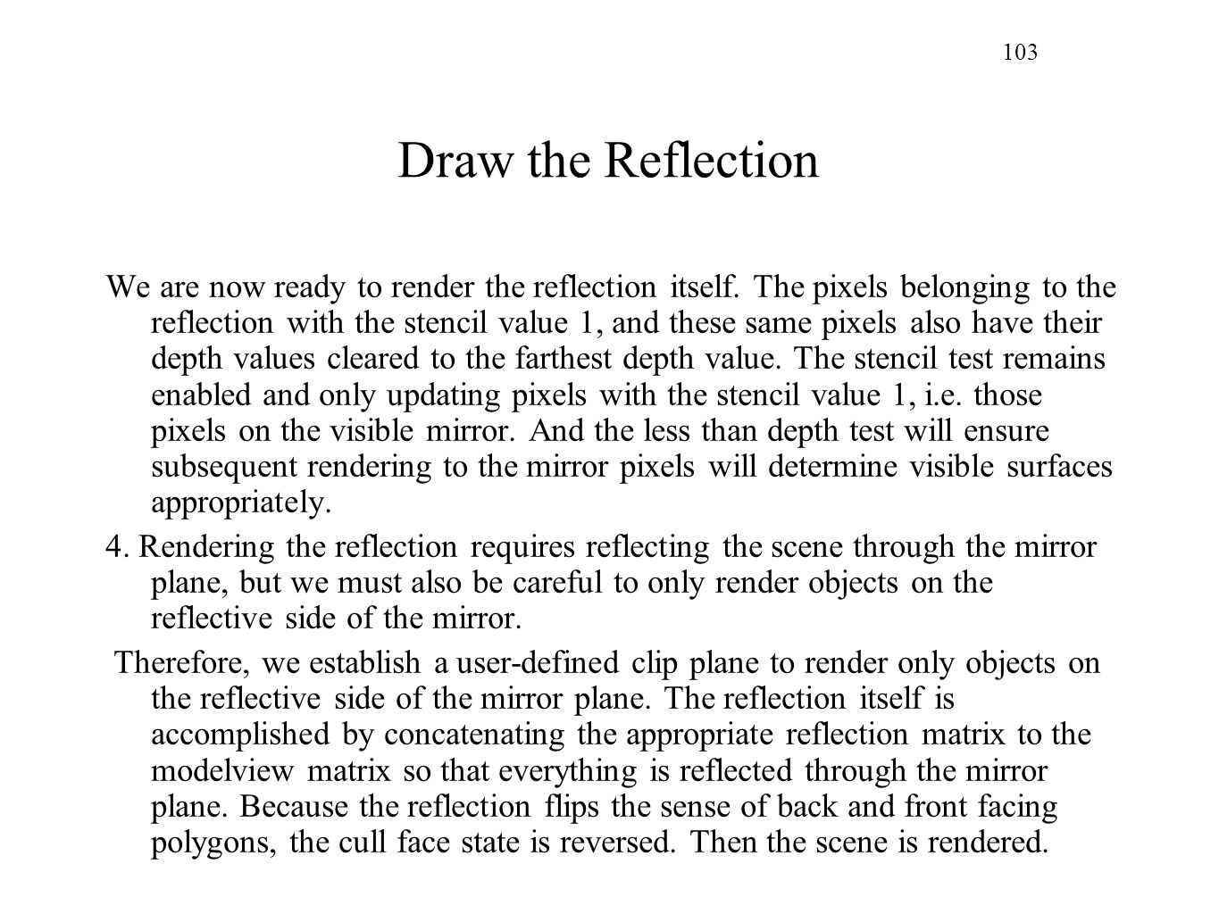 103 Draw the Reflection We are now ready to render the reflection itself. The pixels belonging to the reflection with the stencil value 1, and these s