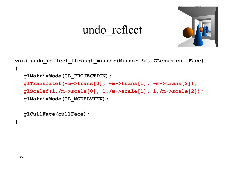 109 undo_reflect void undo_reflect_through_mirror(Mirror *m, GLenum cullFace) { glMatrixMode(GL_PROJECTION); glTranslatef(-m->trans[0], -m->trans[1],