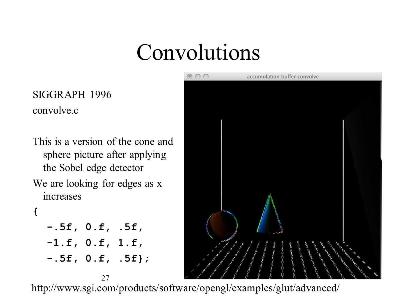 Convolutions SIGGRAPH 1996 convolve.c This is a version of the cone and sphere picture after applying the Sobel edge detector We are looking for edges