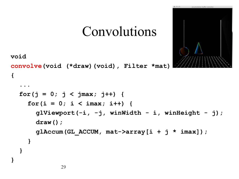 Convolutions void convolve(void (*draw)(void), Filter *mat) {... for(j = 0; j < jmax; j++) { for(i = 0; i < imax; i++) { glViewport(-i, -j, winWidth -