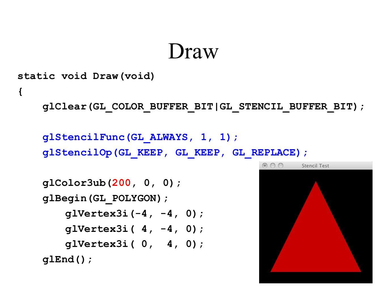 Draw static void Draw(void) { glClear(GL_COLOR_BUFFER_BIT|GL_STENCIL_BUFFER_BIT); glStencilFunc(GL_ALWAYS, 1, 1); glStencilOp(GL_KEEP, GL_KEEP, GL_REP