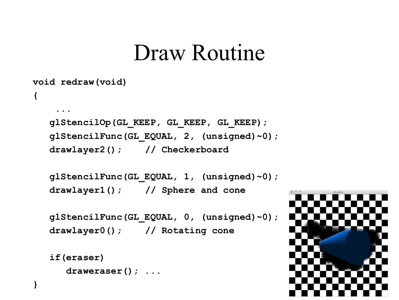 Draw Routine void redraw(void) {... glStencilOp(GL_KEEP, GL_KEEP, GL_KEEP); glStencilFunc(GL_EQUAL, 2, (unsigned)~0); drawlayer2();// Checkerboard glS