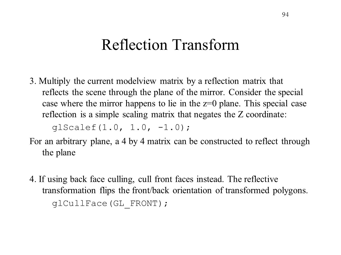 94 Reflection Transform 3. Multiply the current modelview matrix by a reflection matrix that reflects the scene through the plane of the mirror. Consi