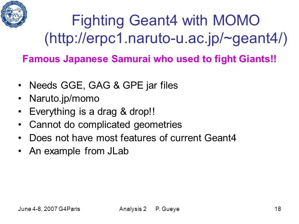June 4-8, 2007 G4ParisAnalysis 2 P. Gueye18 Fighting Geant4 with MOMO (http://erpc1.naruto-u.ac.jp/~geant4/) Famous Japanese Samurai who used to fight