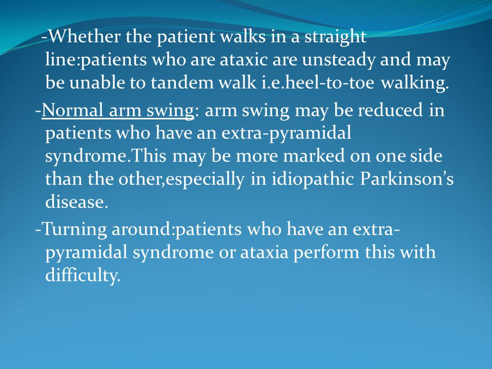 -Standing and walking on the toes(S1)and then heels(L5):patients with a common peroneal nerve palsy and L5 or S1 radiculopathy will find this difficult,as will patients with a hemiparesis.