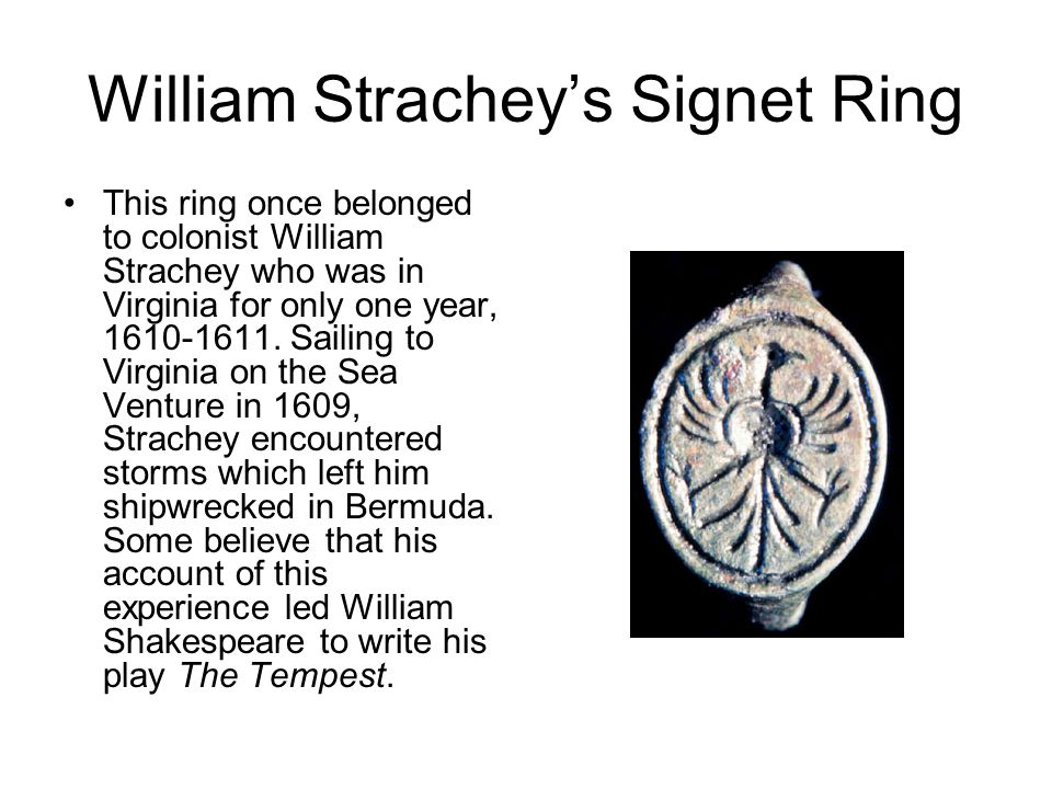 William Strachey's Signet Ring This ring once belonged to colonist William Strachey who was in Virginia for only one year, 1610-1611. Sailing to Virgi