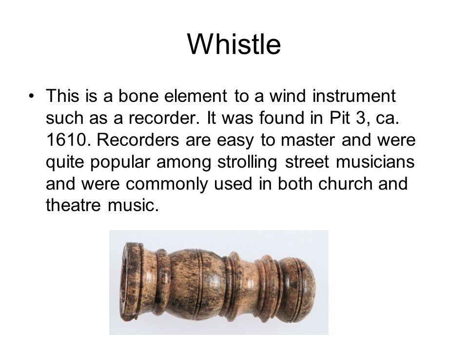 Whistle This is a bone element to a wind instrument such as a recorder.