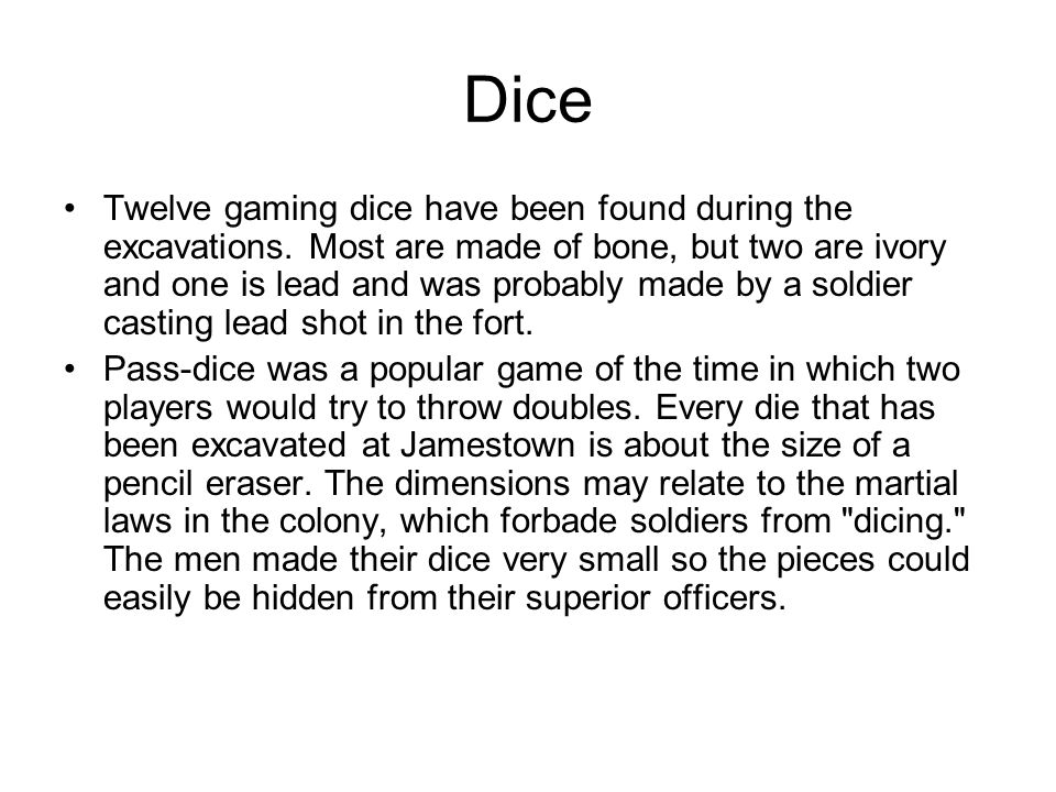 Dice Twelve gaming dice have been found during the excavations.