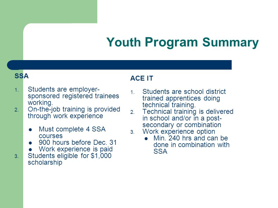 Youth Program Summary SSA 1. Students are employer- sponsored registered trainees working. 2. On-the-job training is provided through work experience