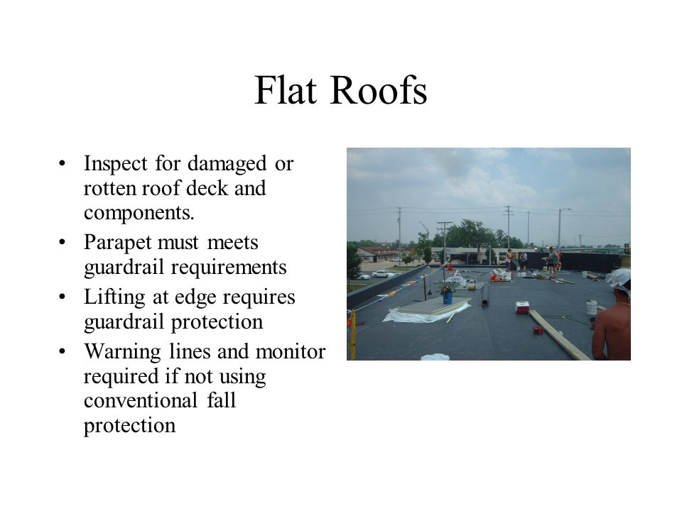Flat Roofs Inspect for damaged or rotten roof deck and components.