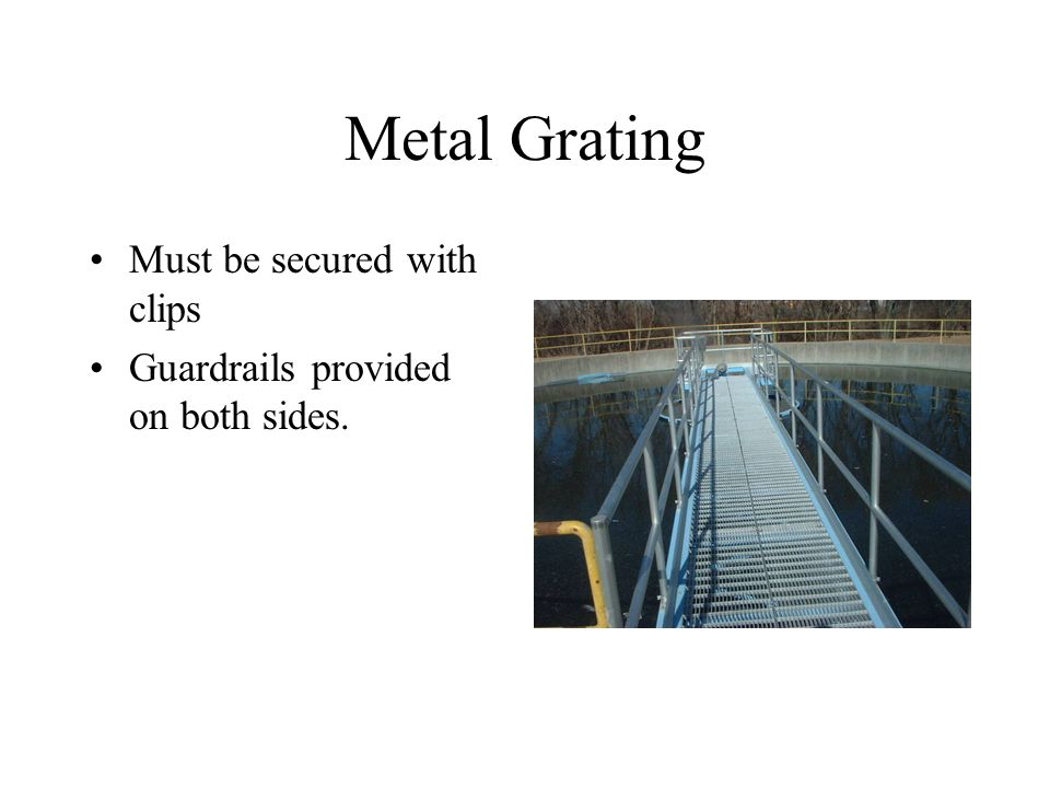 Metal Grating Must be secured with clips Guardrails provided on both sides.