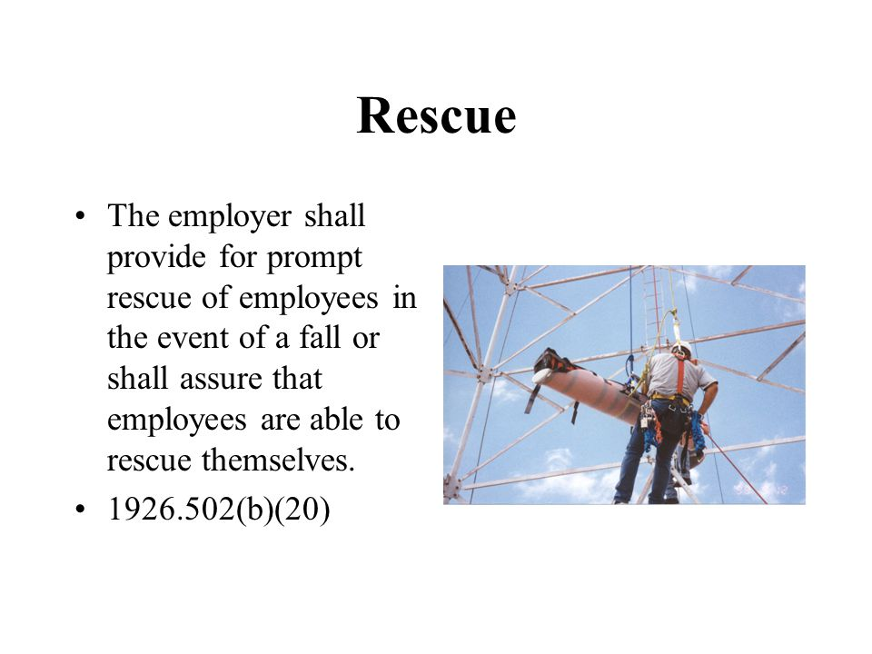 Rescue‏ The employer shall provide for prompt rescue of employees in the event of a fall or shall assure that employees are able to rescue themselves.