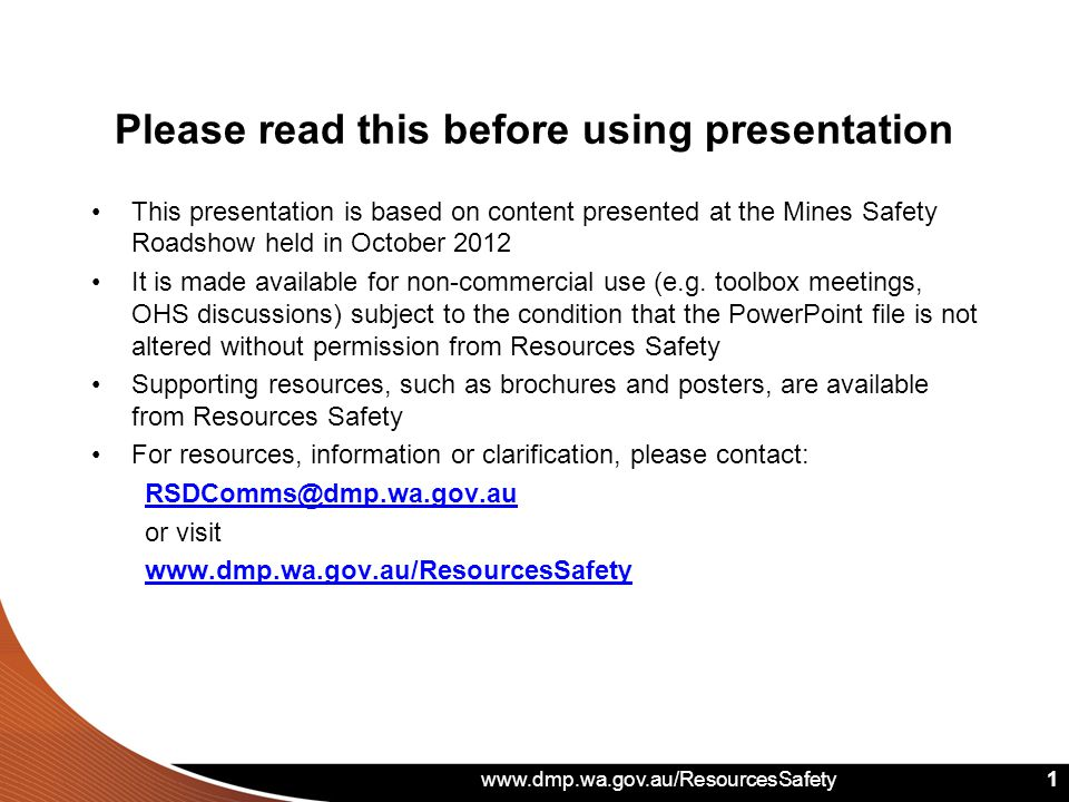 www.dmp.wa.gov.au/ResourcesSafety 1 Please read this before using presentation This presentation is based on content presented at the Mines Safety Roa