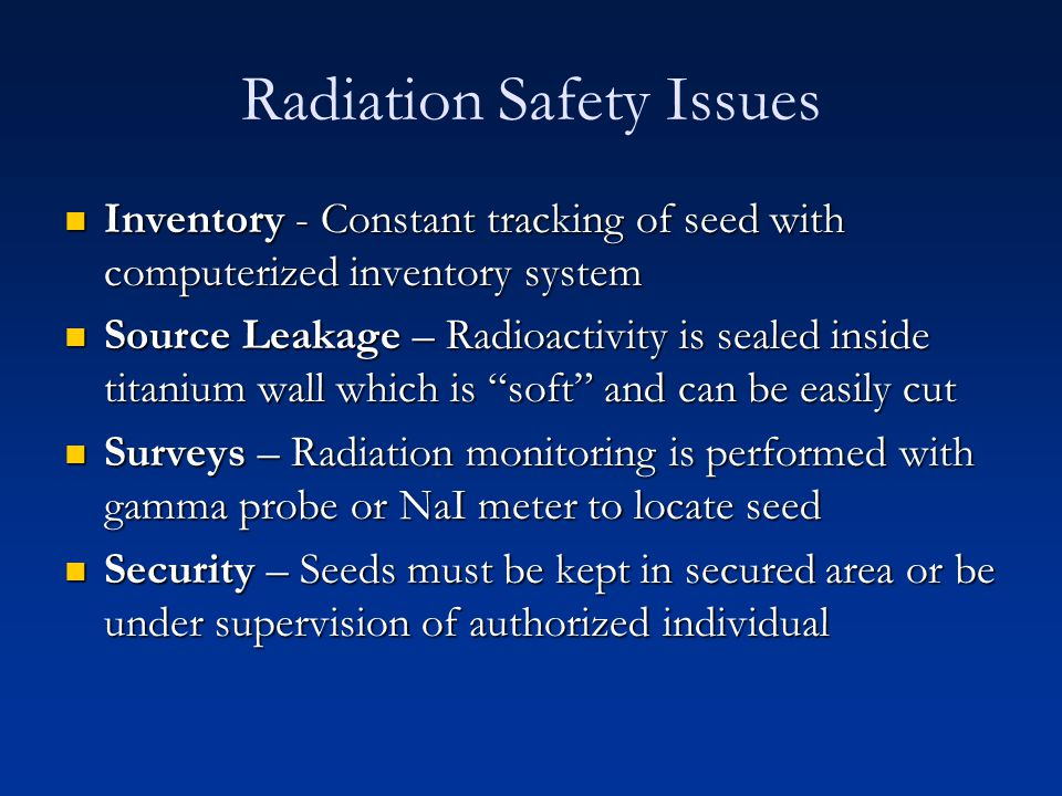 Radiation Safety Issues Inventory - Constant tracking of seed with computerized inventory system Inventory - Constant tracking of seed with computeriz