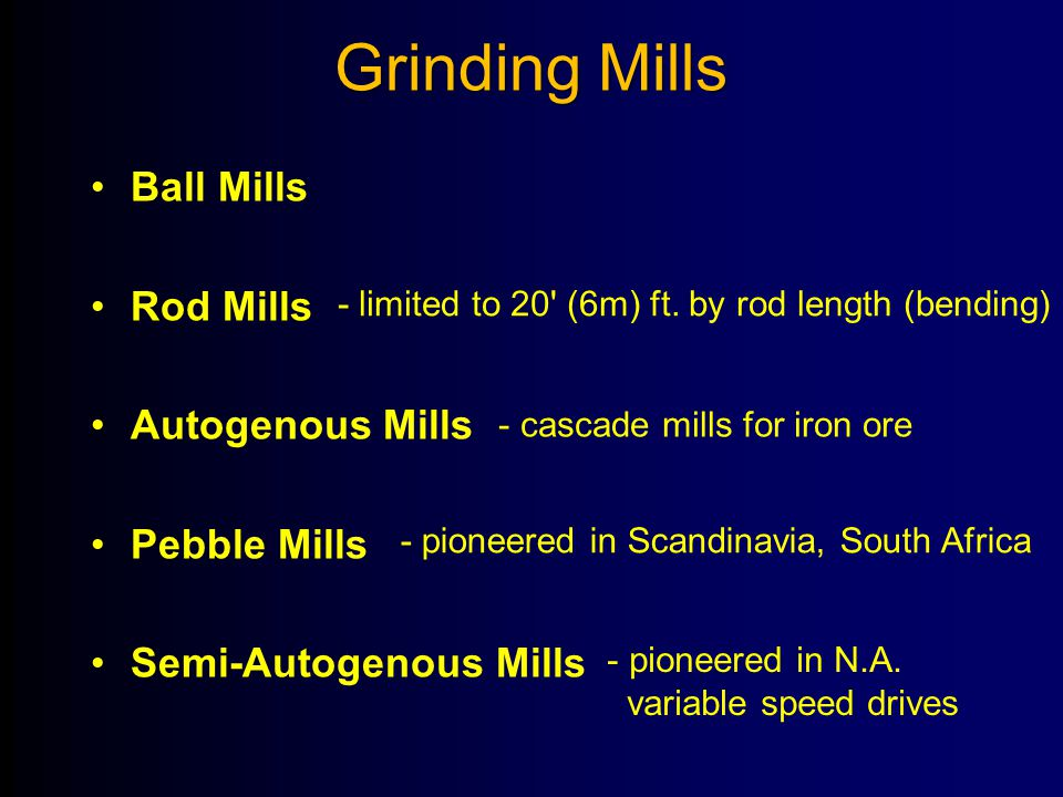 Grinding Mills Ball Mills Rod Mills Autogenous Mills Pebble Mills Semi-Autogenous Mills - limited to 20' (6m) ft. by rod length (bending) - cascade mi