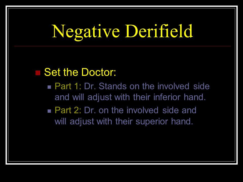 Negative Derifield Set the Doctor: Part 1: Dr.