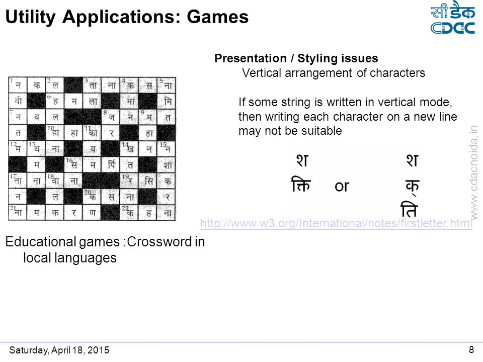 www.cdacnoida.in Saturday, April 18, 2015 8 Utility Applications: Games Educational games :Crossword in local languages Presentation / Styling issues Vertical arrangement of characters If some string is written in vertical mode, then writing each character on a new line may not be suitable http://www.w3.org/International/notes/firstletter.html