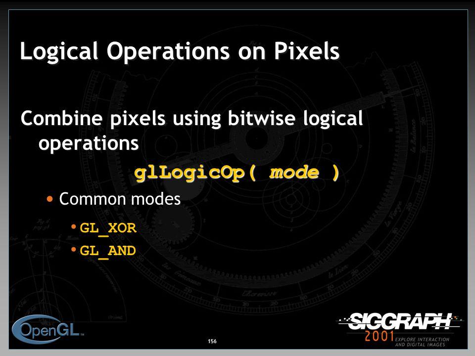 156 Logical Operations on Pixels Combine pixels using bitwise logical operations glLogicOp( mode ) Common modes GL_XOR GL_AND