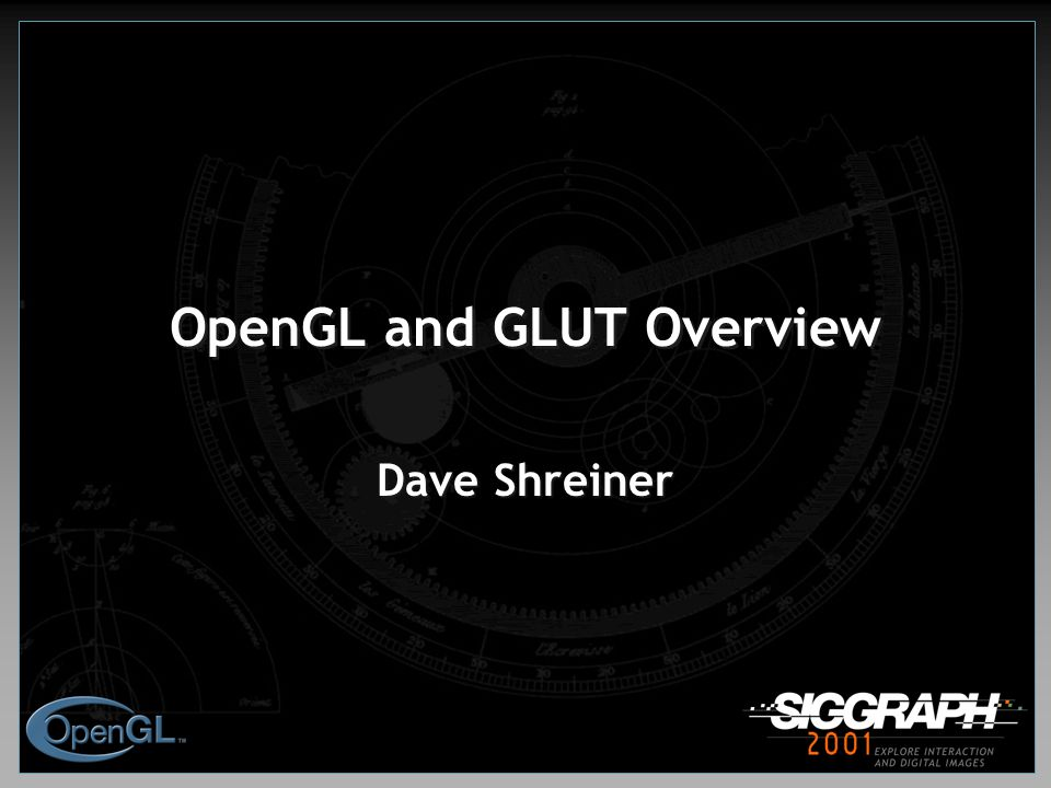 OpenGL and GLUT Overview Dave Shreiner