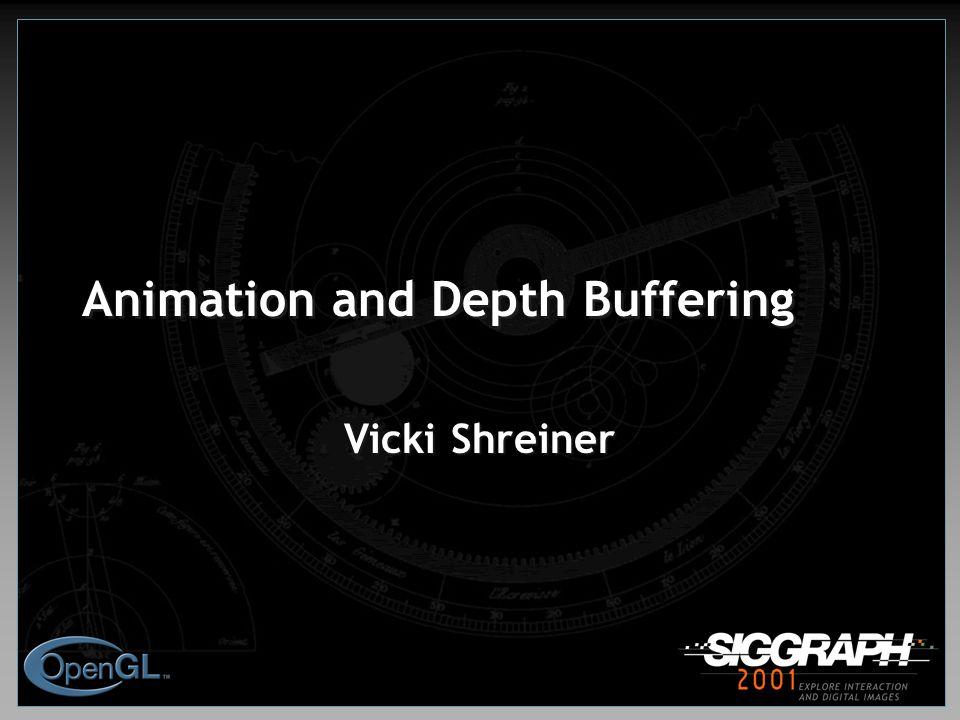Animation and Depth Buffering Vicki Shreiner