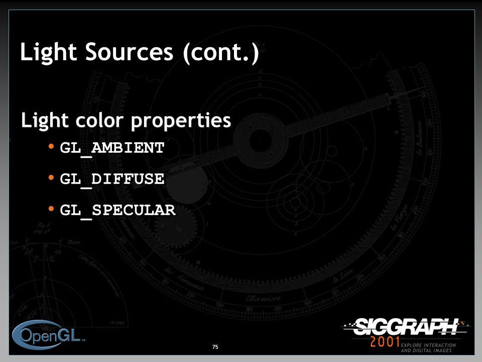 75 Light Sources (cont.) Light color properties GL_AMBIENT GL_DIFFUSE GL_SPECULAR Light color properties GL_AMBIENT GL_DIFFUSE GL_SPECULAR