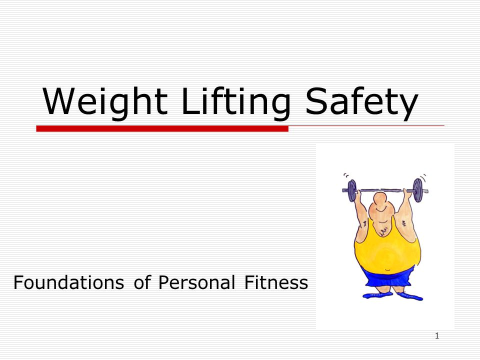 Weight Lifting Safety Foundations of Personal Fitness 1