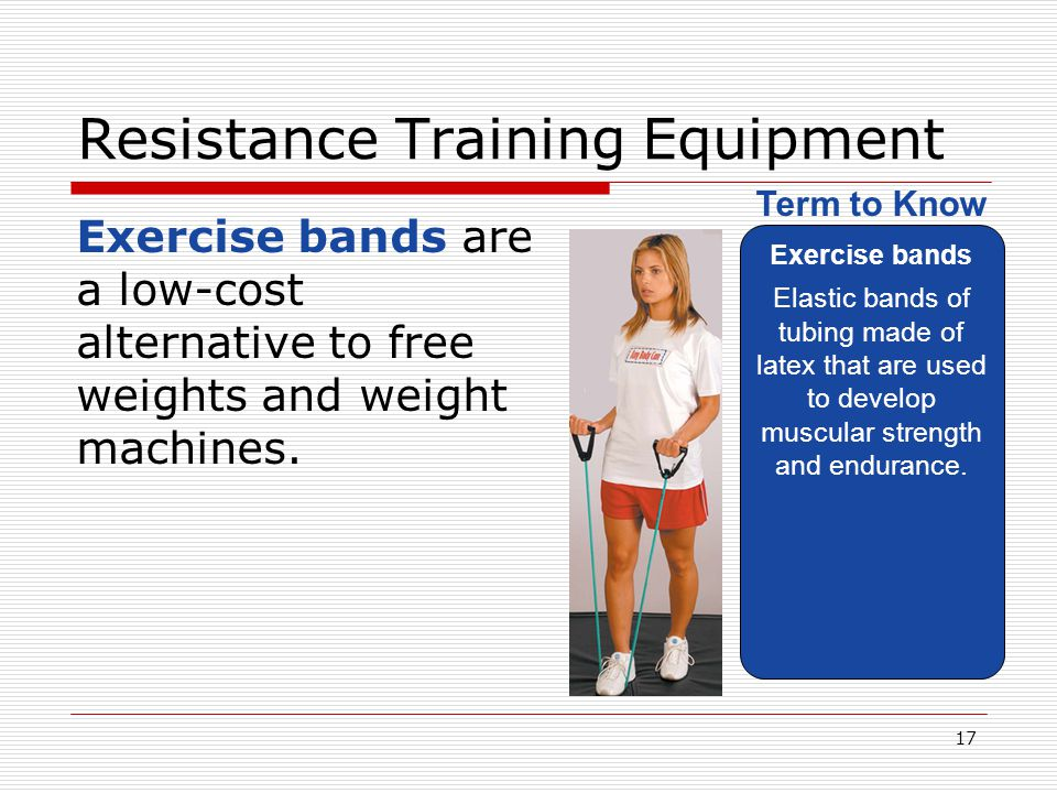 Resistance Training Equipment Exercise bands are a low-cost alternative to free weights and weight machines.