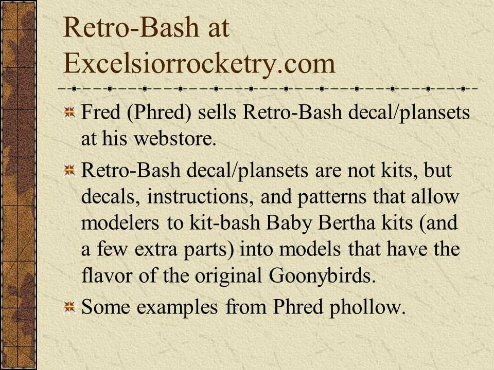 Retro-Bash at Excelsiorrocketry.com Fred (Phred) sells Retro-Bash decal/plansets at his webstore. Retro-Bash decal/plansets are not kits, but decals,