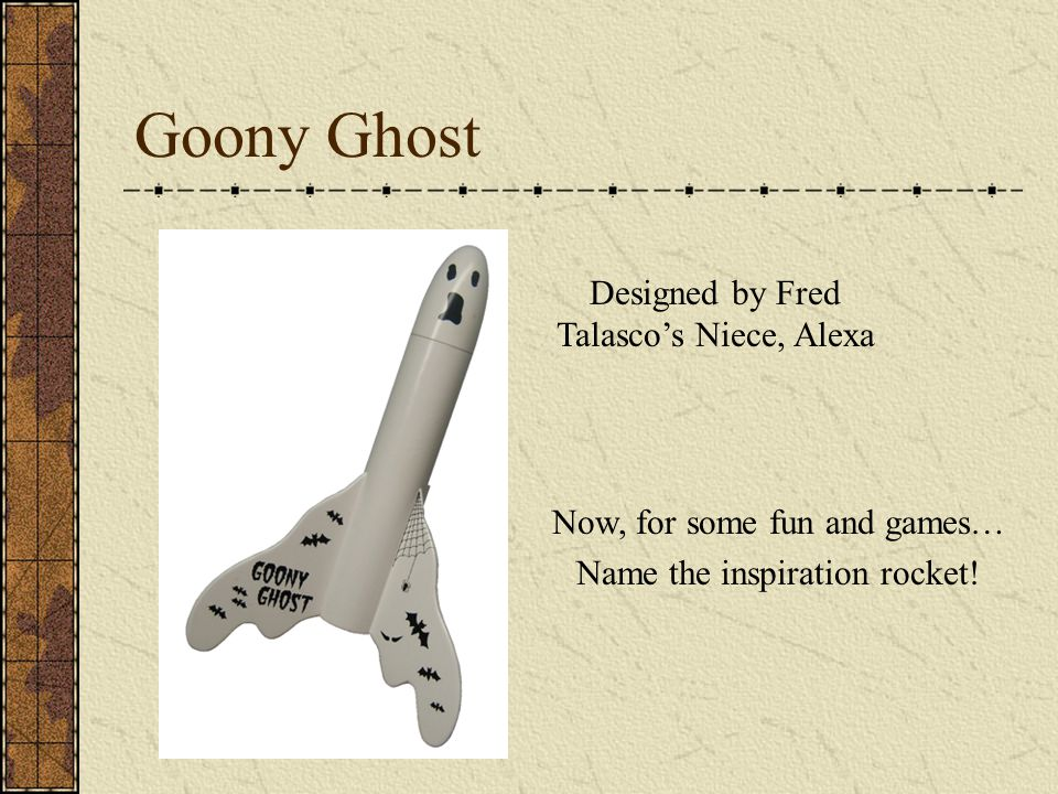 Goony Ghost Designed by Fred Talasco's Niece, Alexa Now, for some fun and games… Name the inspiration rocket!