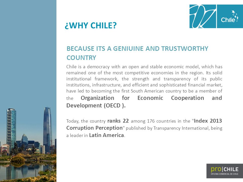 Chile is a democracy with an open and stable economic model, which has remained one of the most competitive economies in the region.