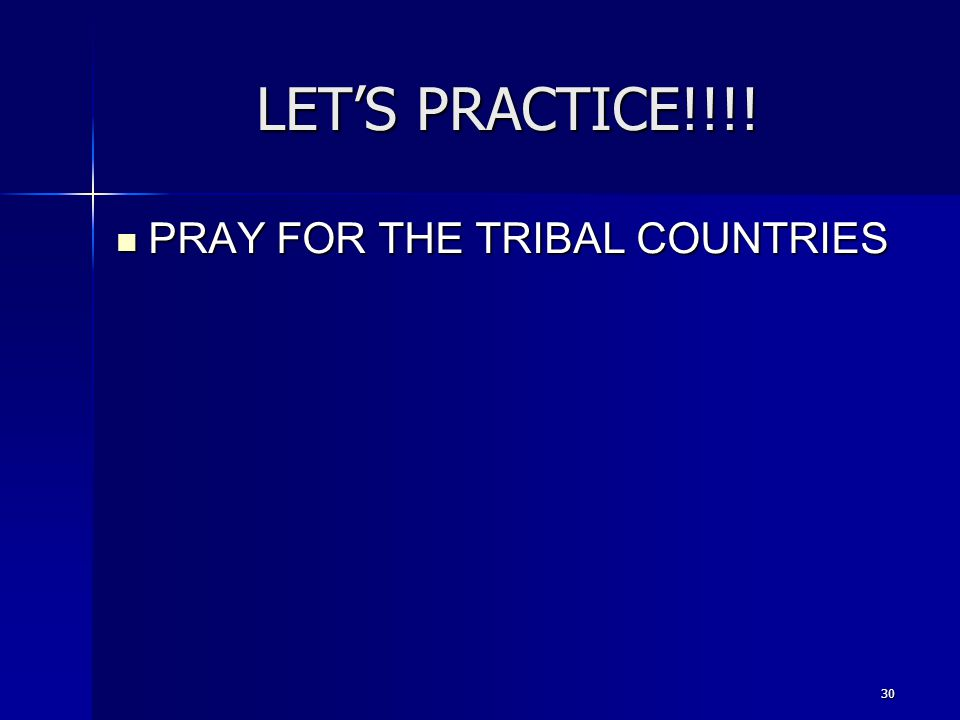 30 LET'S PRACTICE!!!! PRAY FOR THE TRIBAL COUNTRIES PRAY FOR THE TRIBAL COUNTRIES