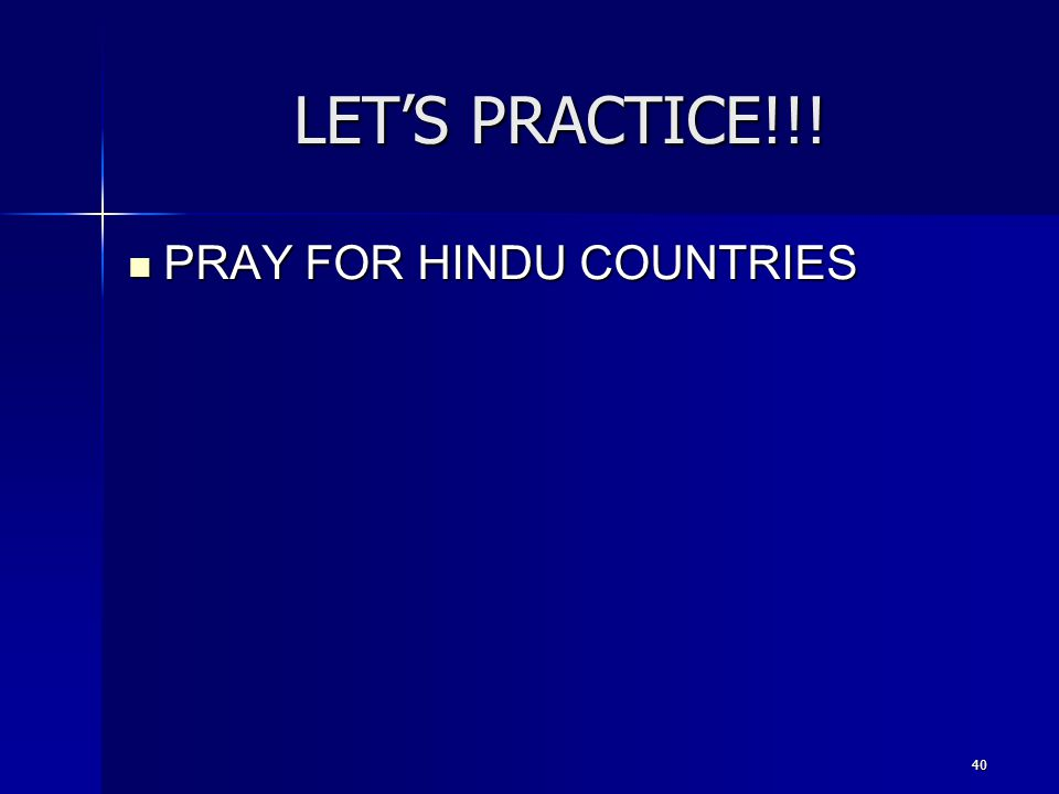40 LET'S PRACTICE!!! PRAY FOR HINDU COUNTRIES PRAY FOR HINDU COUNTRIES