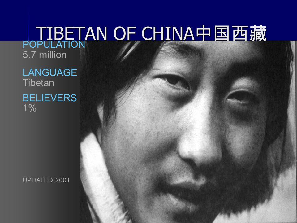 43 TIBETAN OF CHINA 中国西藏 UPDATED 2001 LANGUAGE Tibetan BELIEVERS 1% POPULATION 5.7 million