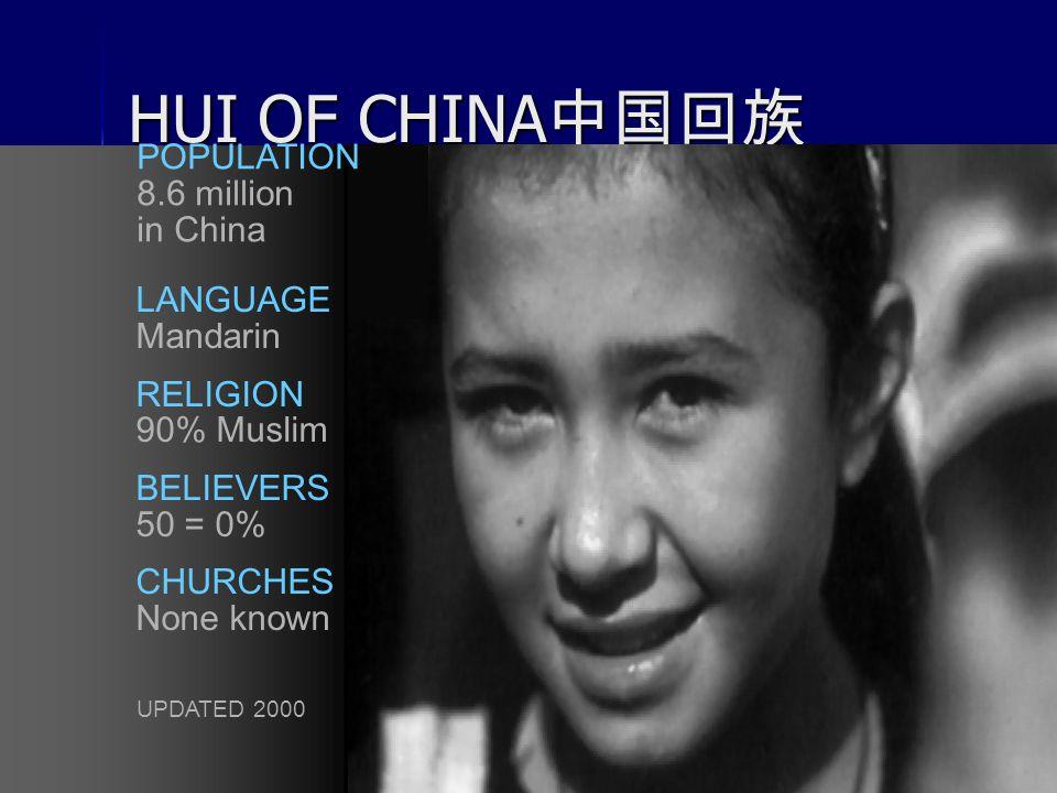 44 HUI OF CHINA 中国回族 LANGUAGE Mandarin RELIGION 90% Muslim BELIEVERS 50 = 0% CHURCHES None known POPULATION 8.6 million in China UPDATED 2000