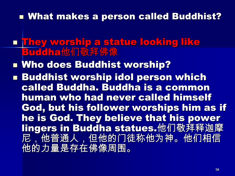58 What makes a person called Buddhist? What makes a person called Buddhist? They worship a statue looking like Buddha 他们敬拜佛像 They worship a statue lo