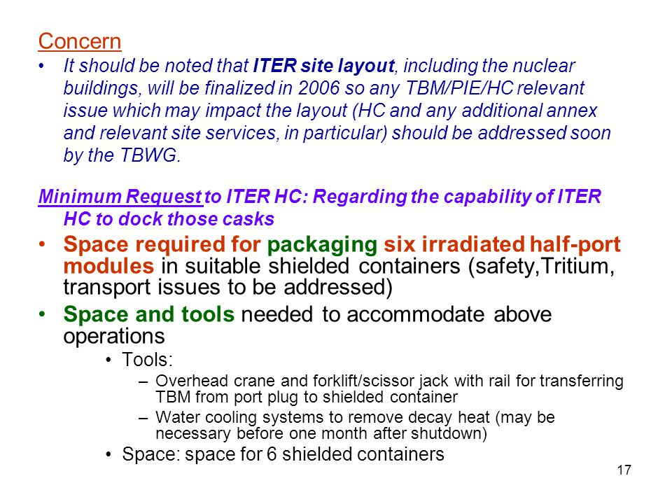 17 Concern It should be noted that ITER site layout, including the nuclear buildings, will be finalized in 2006 so any TBM/PIE/HC relevant issue which may impact the layout (HC and any additional annex and relevant site services, in particular) should be addressed soon by the TBWG.