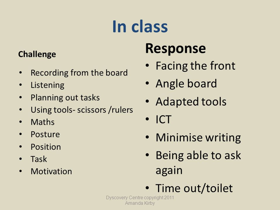 In class Challenge Recording from the board Listening Planning out tasks Using tools- scissors /rulers Maths Posture Position Task Motivation Response