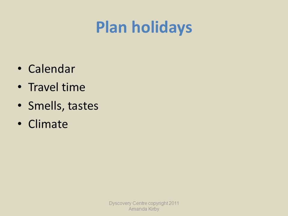 Plan holidays Calendar Travel time Smells, tastes Climate Dyscovery Centre copyright 2011 Amanda Kirby