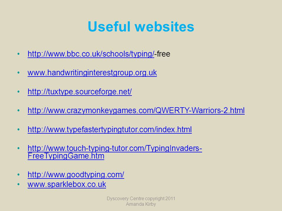 Useful websites http://www.bbc.co.uk/schools/typing/-freehttp://www.bbc.co.uk/schools/typing/ www.handwritinginterestgroup.org.uk http://tuxtype.sourc