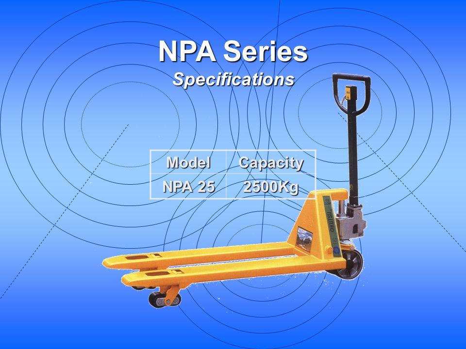 NPA Series Specifications ModelCapacity NPA 25 2500Kg