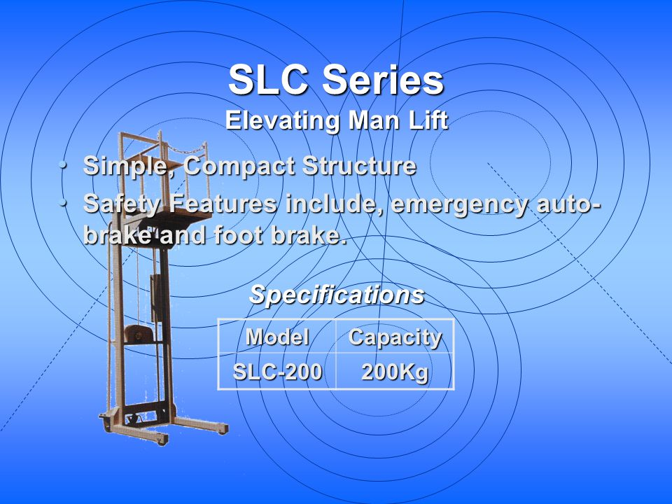 SLC Series Elevating Man Lift Simple, Compact Structure Simple, Compact Structure Safety Features include, emergency auto- brake and foot brake. Safet