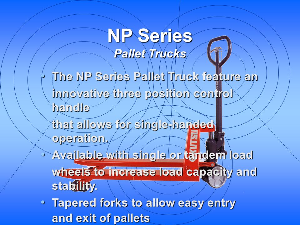 NP Series Pallet Trucks The NP Series Pallet Truck feature an The NP Series Pallet Truck feature an innovative three position control handle that allo