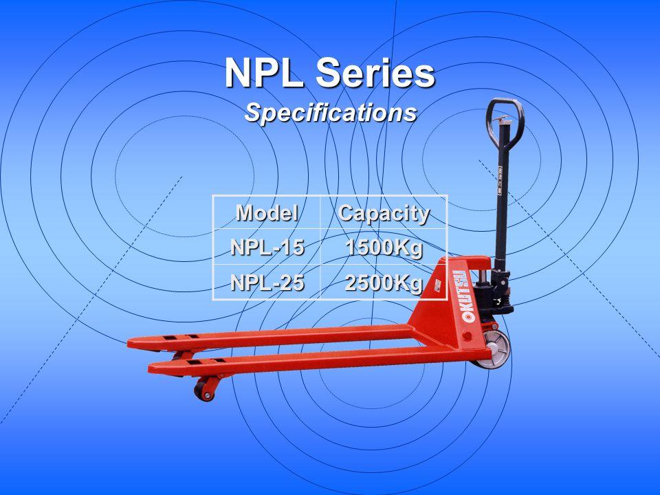 NPL Series Specifications ModelCapacityNPL-151500Kg NPL-252500Kg