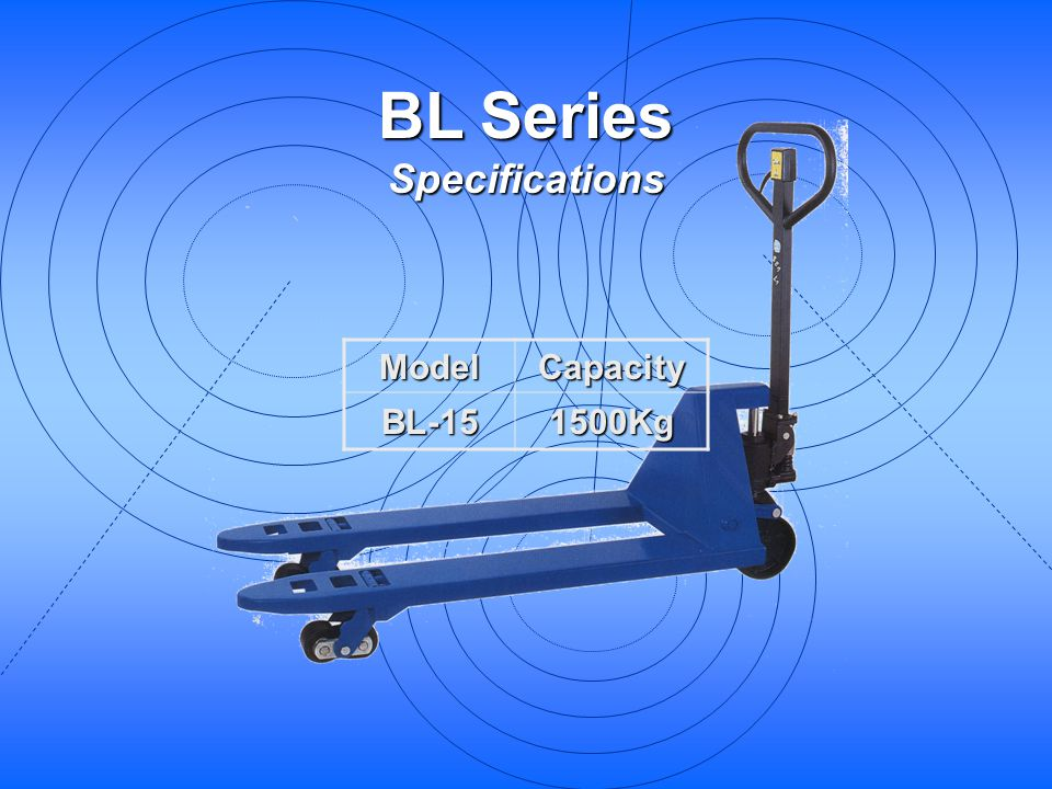 BL Series Specifications ModelCapacityBL-151500Kg