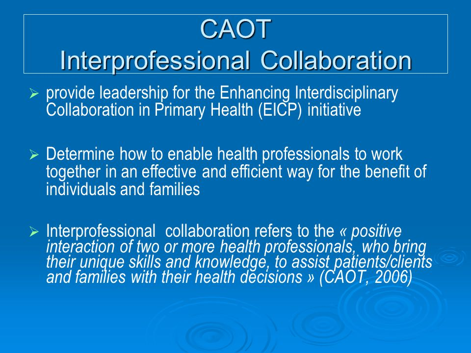CAOT Interprofessional Collaboration   provide leadership for the Enhancing Interdisciplinary Collaboration in Primary Health (EICP) initiative  