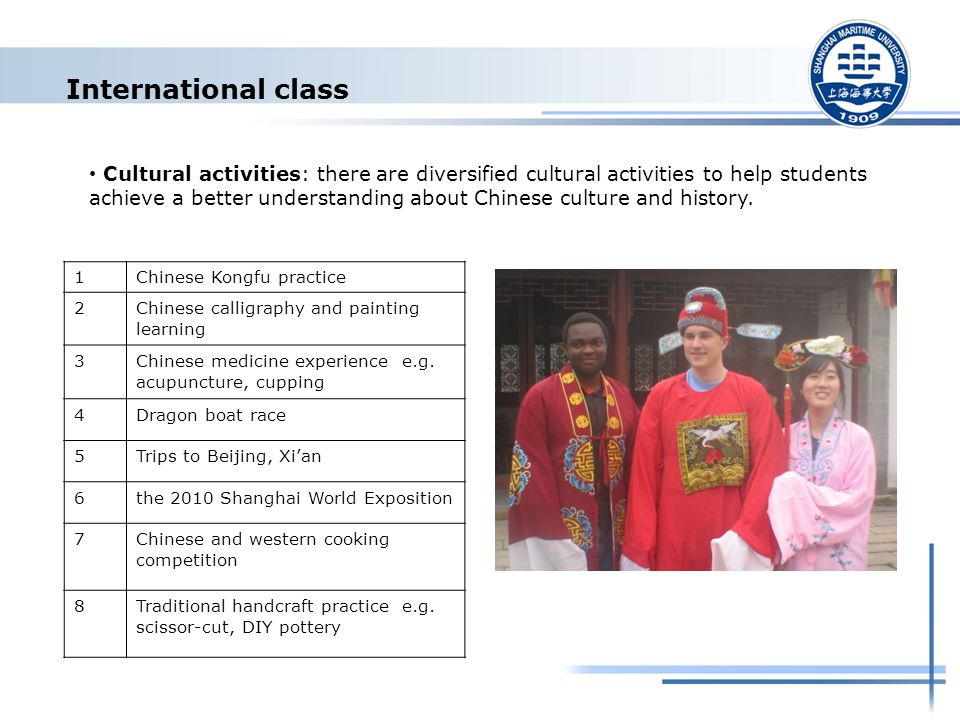 International class Cultural activities: there are diversified cultural activities to help students achieve a better understanding about Chinese culture and history.